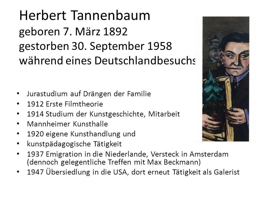 Herbert Tannenbaum geboren 7. März 1892 gestorben 30. September 1958 während eines Deutschlandbesuchs Jurastudium auf Drängen der Familie 1912 Erste F