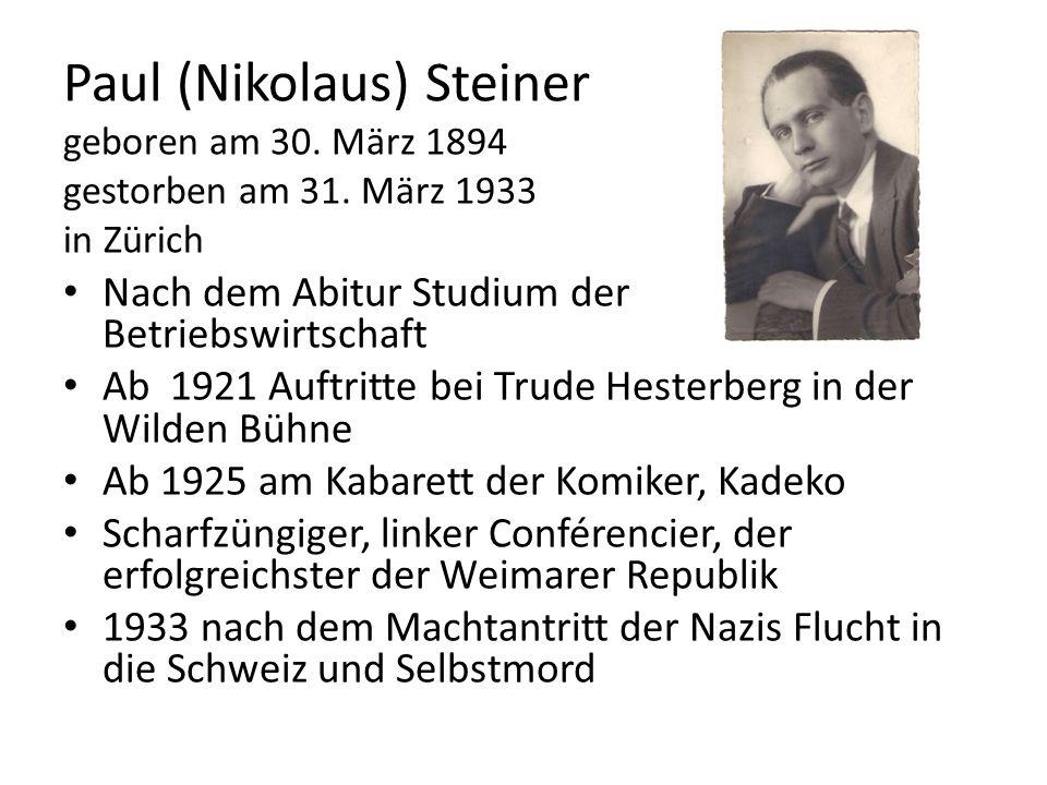 Paul (Nikolaus) Steiner geboren am 30. März 1894 gestorben am 31. März 1933 in Zürich Nach dem Abitur Studium der Betriebswirtschaft Ab 1921 Auftritte