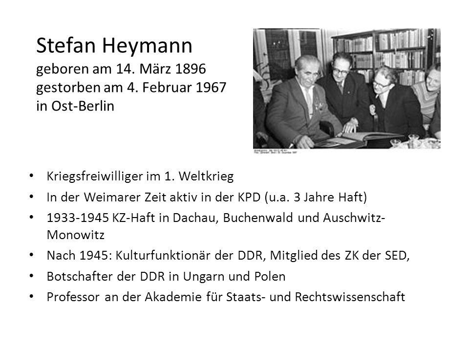 Stefan Heymann geboren am 14. März 1896 gestorben am 4. Februar 1967 in Ost-Berlin Kriegsfreiwilliger im 1. Weltkrieg In der Weimarer Zeit aktiv in de