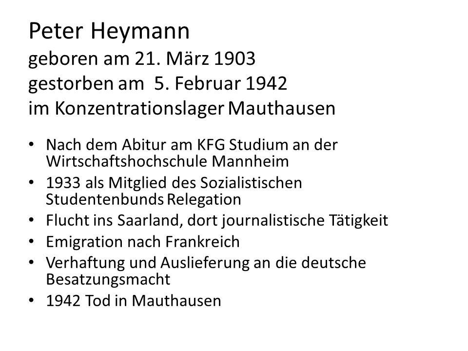 Peter Heymann geboren am 21. März 1903 gestorben am 5. Februar 1942 im Konzentrationslager Mauthausen Nach dem Abitur am KFG Studium an der Wirtschaft