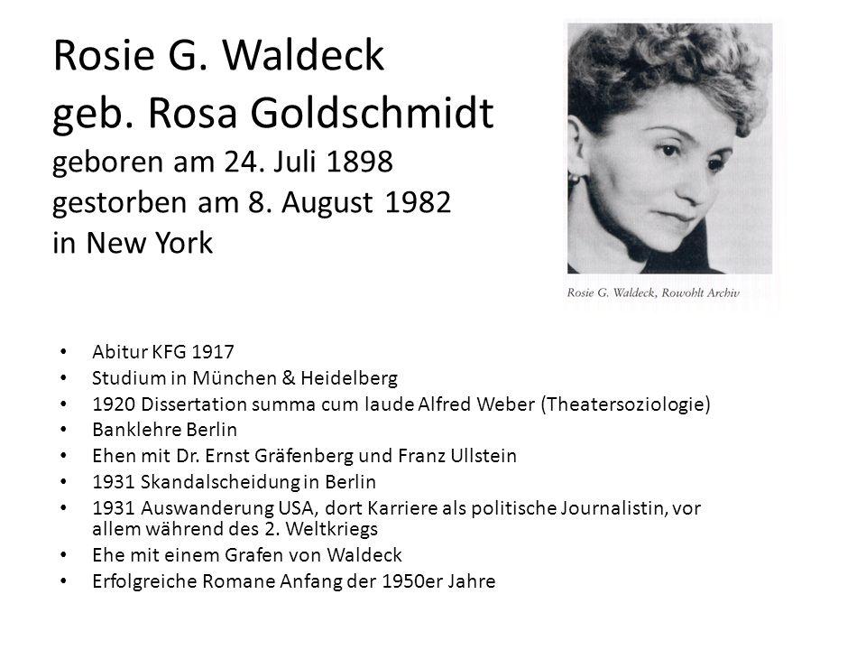 Rosie G. Waldeck geb. Rosa Goldschmidt geboren am 24. Juli 1898 gestorben am 8. August 1982 in New York Abitur KFG 1917 Studium in München & Heidelber