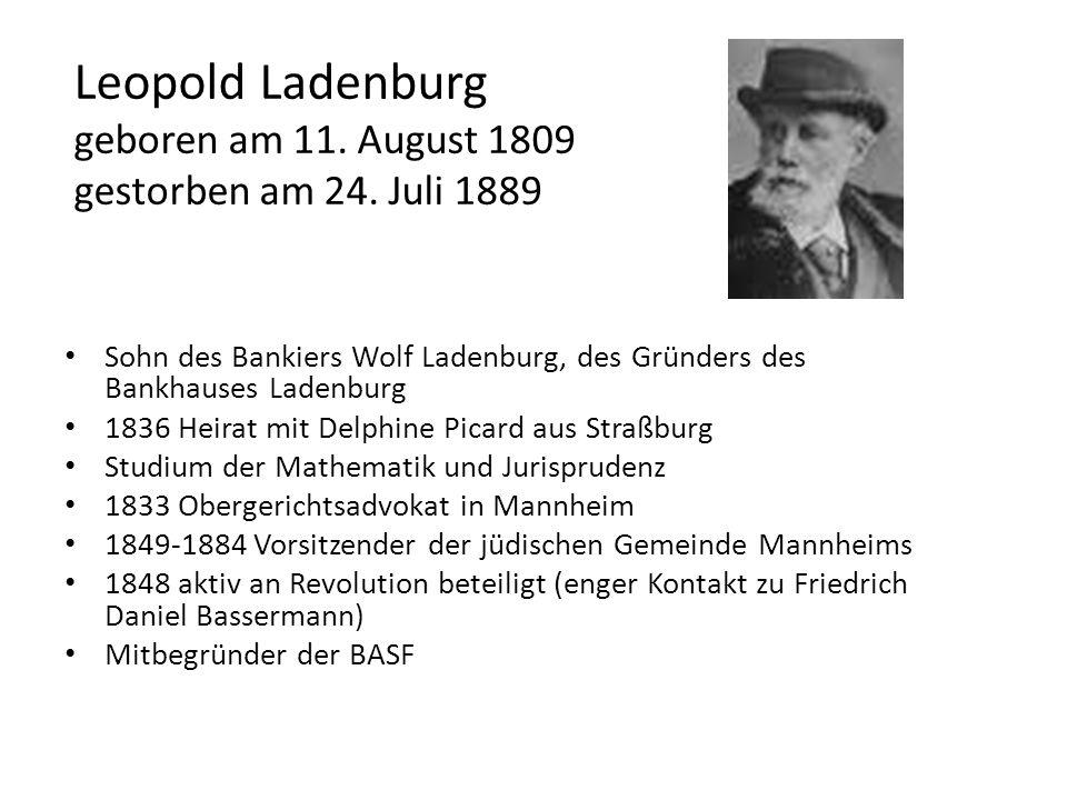 Leopold Ladenburg geboren am 11. August 1809 gestorben am 24. Juli 1889 Sohn des Bankiers Wolf Ladenburg, des Gründers des Bankhauses Ladenburg 1836 H