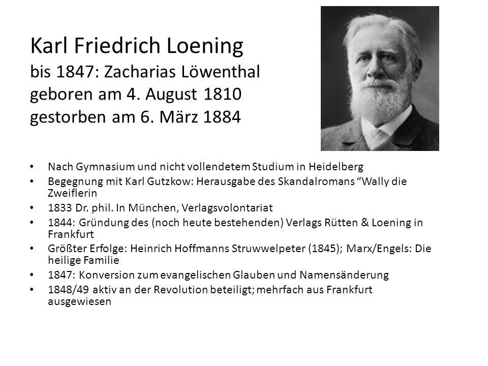 Karl Friedrich Loening bis 1847: Zacharias Löwenthal geboren am 4. August 1810 gestorben am 6. März 1884 Nach Gymnasium und nicht vollendetem Studium