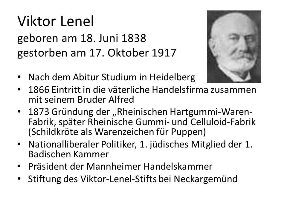 Viktor Lenel geboren am 18. Juni 1838 gestorben am 17. Oktober 1917 Nach dem Abitur Studium in Heidelberg 1866 Eintritt in die väterliche Handelsfirma