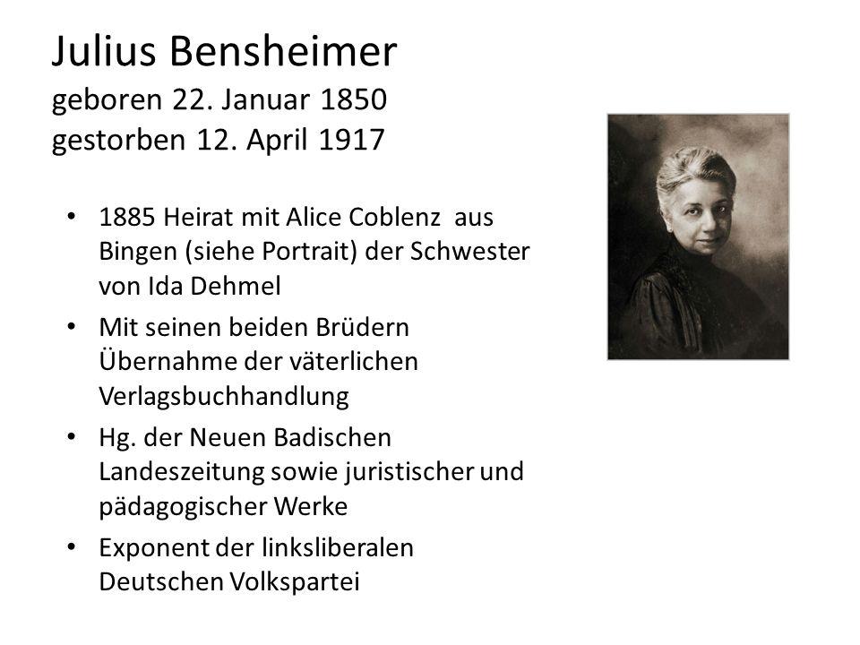 Julius Bensheimer geboren 22. Januar 1850 gestorben 12. April 1917 1885 Heirat mit Alice Coblenz aus Bingen (siehe Portrait) der Schwester von Ida Deh