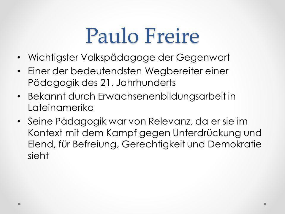 Paulo Freire Wichtigster Volkspädagoge der Gegenwart Einer der bedeutendsten Wegbereiter einer Pädagogik des 21. Jahrhunderts Bekannt durch Erwachsene