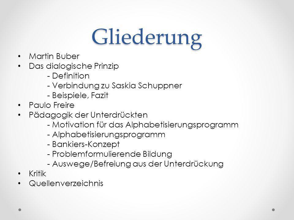 Gliederung Martin Buber Das dialogische Prinzip - Definition - Verbindung zu Saskia Schuppner - Beispiele, Fazit Paulo Freire Pädagogik der Unterdrück