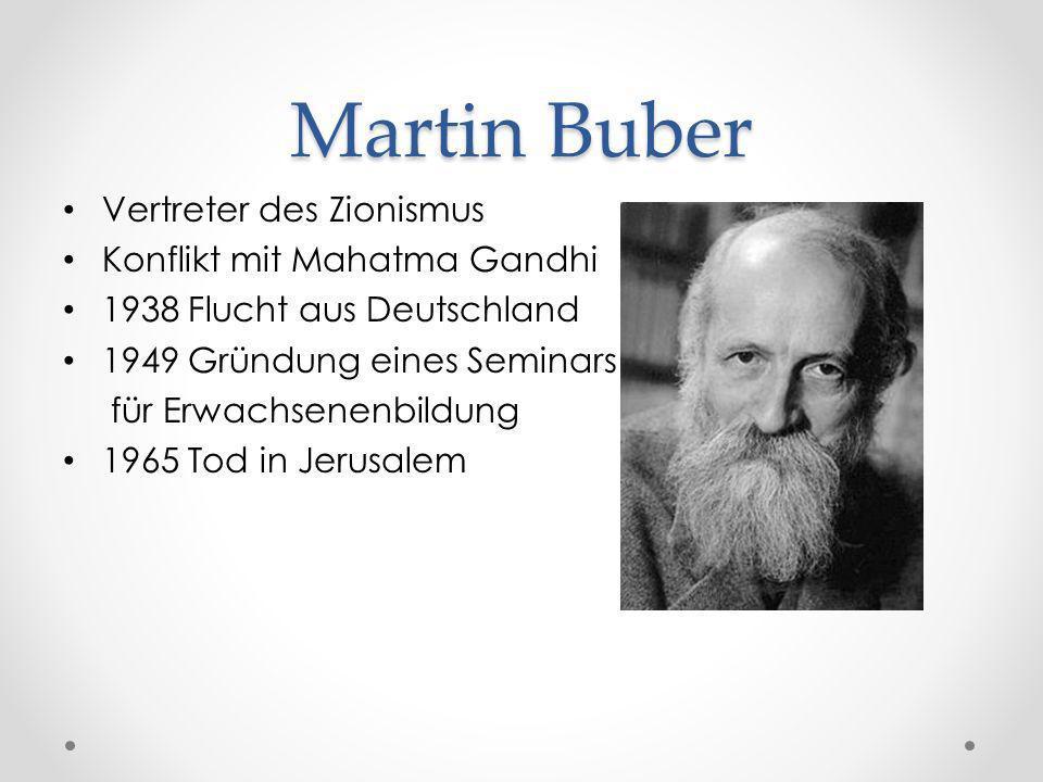 Martin Buber Vertreter des Zionismus Konflikt mit Mahatma Gandhi 1938 Flucht aus Deutschland 1949 Gründung eines Seminars für Erwachsenenbildung 1965