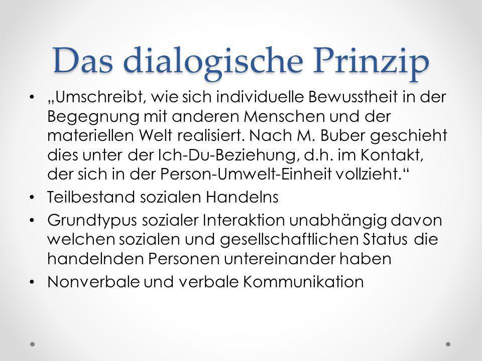 Das dialogische Prinzip Umschreibt, wie sich individuelle Bewusstheit in der Begegnung mit anderen Menschen und der materiellen Welt realisiert. Nach