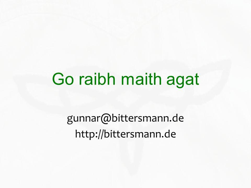 Go raibh maith agat gunnar@bittersmann.de http://bittersmann.de