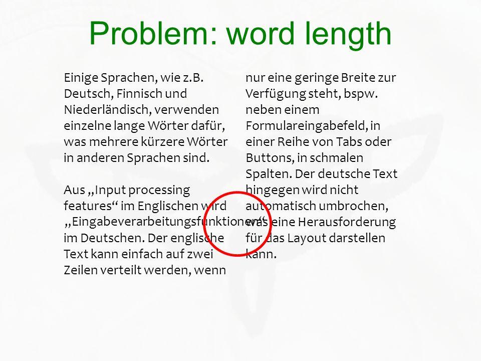 Problem: word length Einige Sprachen, wie z.B. Deutsch, Finnisch und Niederländisch, verwenden einzelne lange Wörter dafür, was mehrere kürzere Wörter