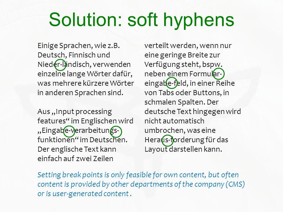 Solution: soft hyphens Einige Sprachen, wie z.B. Deutsch, Finnisch und Nieder-ländisch, verwenden einzelne lange Wörter dafür, was mehrere kürzere Wör