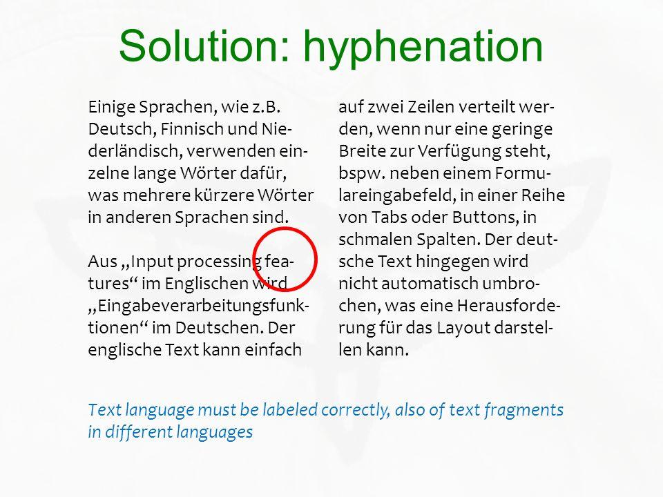 Solution: hyphenation Einige Sprachen, wie z.B. Deutsch, Finnisch und Nie- derländisch, verwenden ein- zelne lange Wörter dafür, was mehrere kürzere W