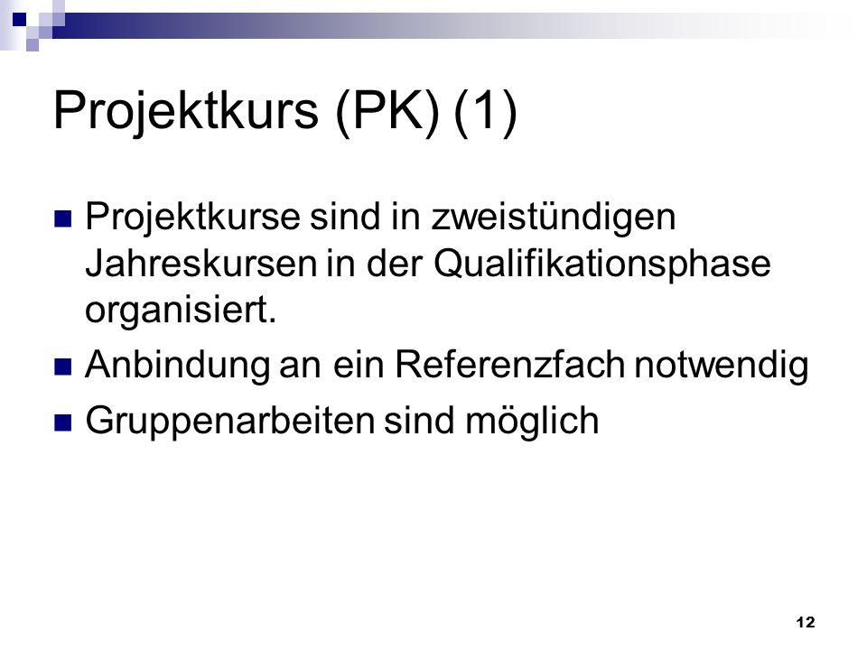 12 Projektkurs (PK) (1) Projektkurse sind in zweistündigen Jahreskursen in der Qualifikationsphase organisiert.