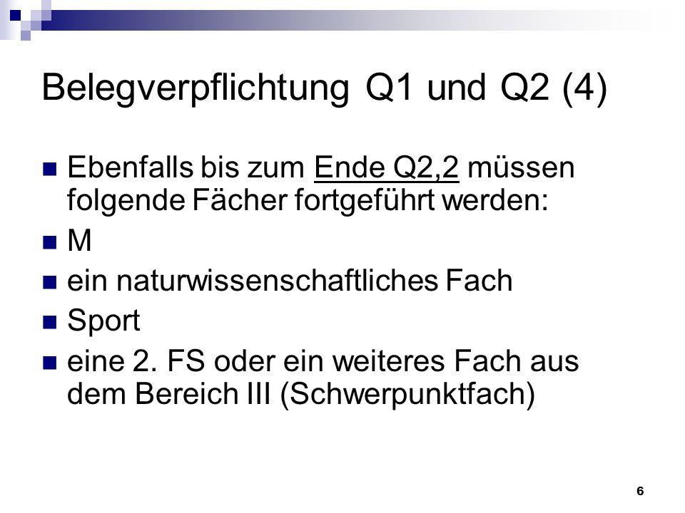 6 Belegverpflichtung Q1 und Q2 (4) Ebenfalls bis zum Ende Q2,2 müssen folgende Fächer fortgeführt werden: M ein naturwissenschaftliches Fach Sport eine 2.
