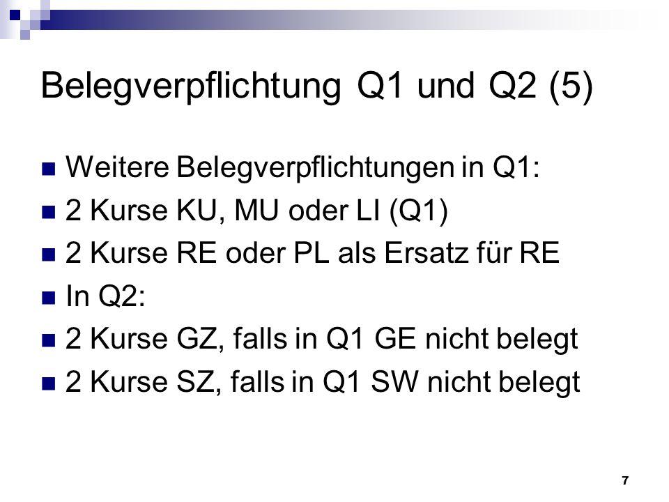 7 Belegverpflichtung Q1 und Q2 (5) Weitere Belegverpflichtungen in Q1: 2 Kurse KU, MU oder LI (Q1) 2 Kurse RE oder PL als Ersatz für RE In Q2: 2 Kurse GZ, falls in Q1 GE nicht belegt 2 Kurse SZ, falls in Q1 SW nicht belegt