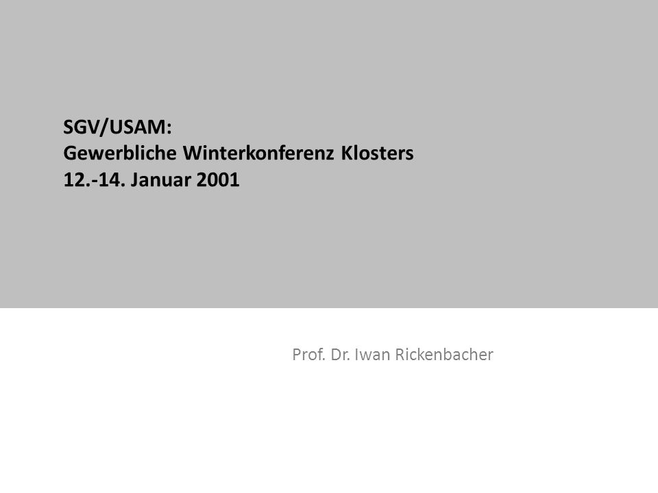 SGV/USAM: Gewerbliche Winterkonferenz Klosters 12.-14. Januar 2001 Prof. Dr. Iwan Rickenbacher