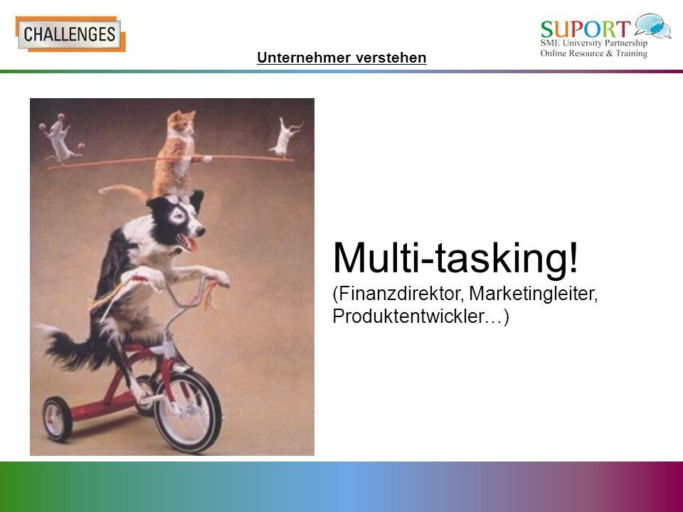Unternehmer verstehen Multi-tasking! (Finanzdirektor, Marketingleiter, Produktentwickler…)