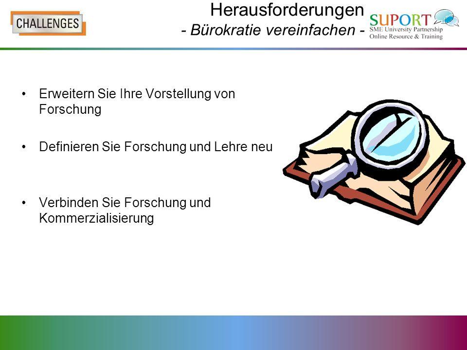 Herausforderungen - Bürokratie vereinfachen - Erweitern Sie Ihre Vorstellung von Forschung Definieren Sie Forschung und Lehre neu Verbinden Sie Forsch