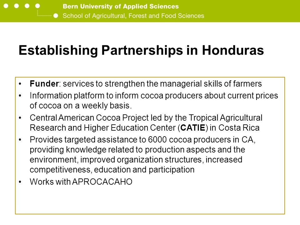 Berner Fachhochschule Hochschule für Agrar-, Forst- und Lebensmittelwissenschaften HAFL Establishing Partnerships in Honduras Funder: services to stre