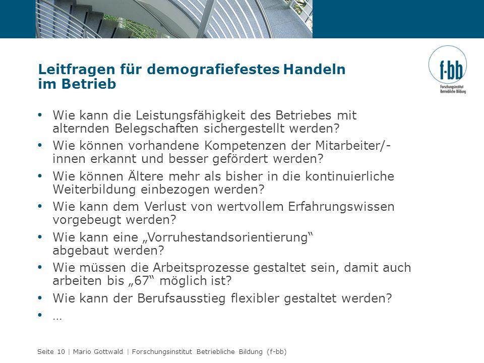 Seite 10 | Mario Gottwald | Forschungsinstitut Betriebliche Bildung (f-bb) Leitfragen für demografiefestes Handeln im Betrieb Wie kann die Leistungsfä
