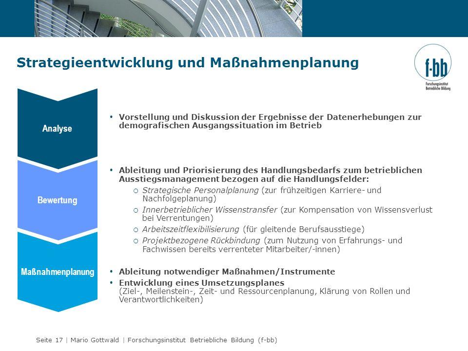 Seite 17 | Mario Gottwald | Forschungsinstitut Betriebliche Bildung (f-bb) Strategieentwicklung und Maßnahmenplanung Vorstellung und Diskussion der Er
