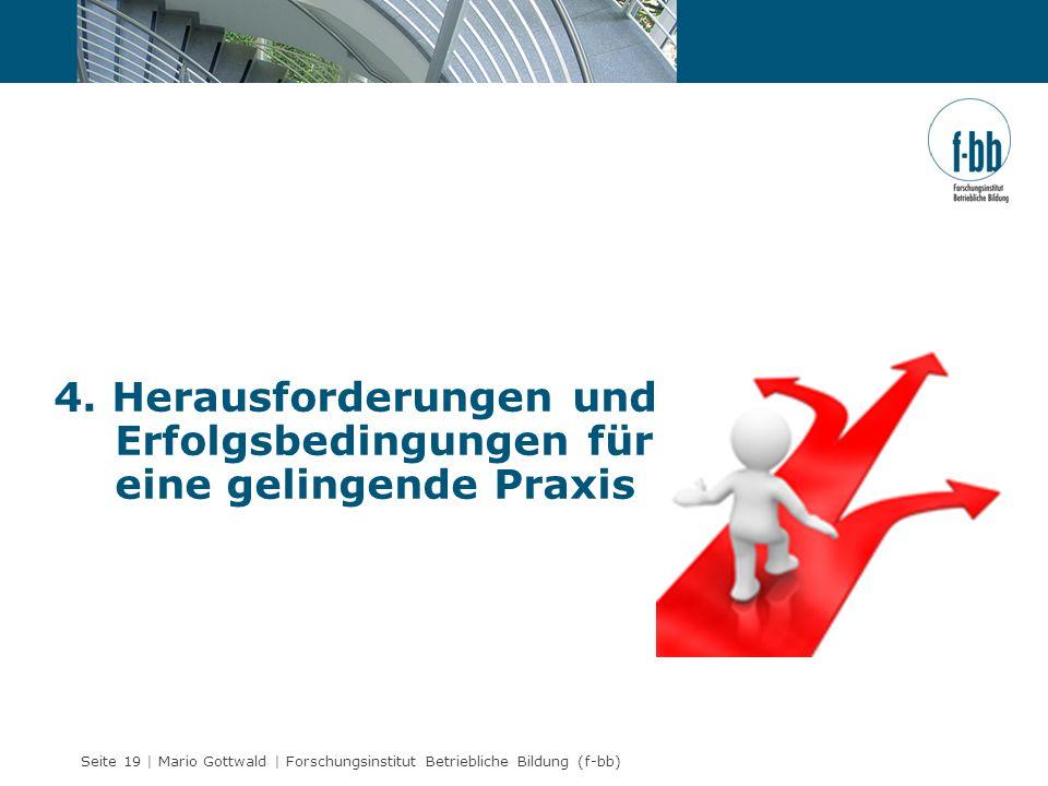 Seite 19 | Mario Gottwald | Forschungsinstitut Betriebliche Bildung (f-bb) 4. Herausforderungen und Erfolgsbedingungen für eine gelingende Praxis
