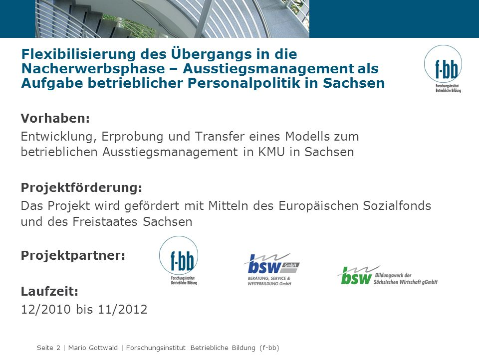 Seite 2 | Mario Gottwald | Forschungsinstitut Betriebliche Bildung (f-bb) Vorhaben: Entwicklung, Erprobung und Transfer eines Modells zum betriebliche