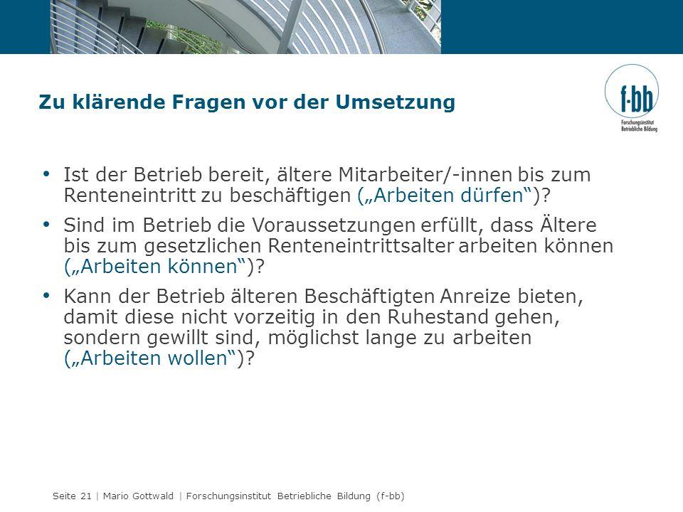 Seite 21 | Mario Gottwald | Forschungsinstitut Betriebliche Bildung (f-bb) Zu klärende Fragen vor der Umsetzung Ist der Betrieb bereit, ältere Mitarbe