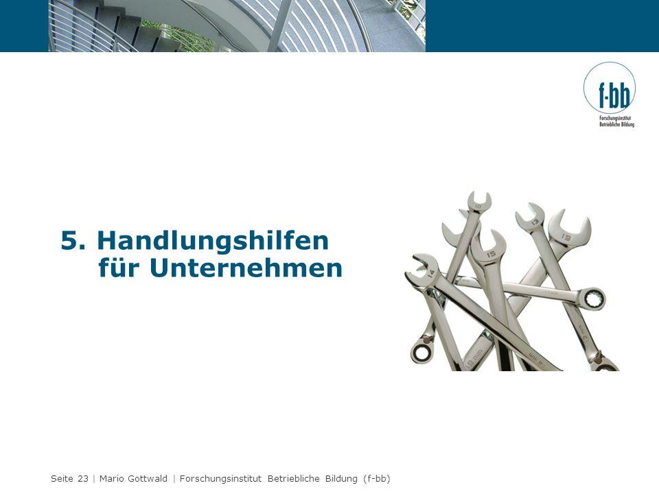 Seite 23 | Mario Gottwald | Forschungsinstitut Betriebliche Bildung (f-bb) 5. Handlungshilfen für Unternehmen