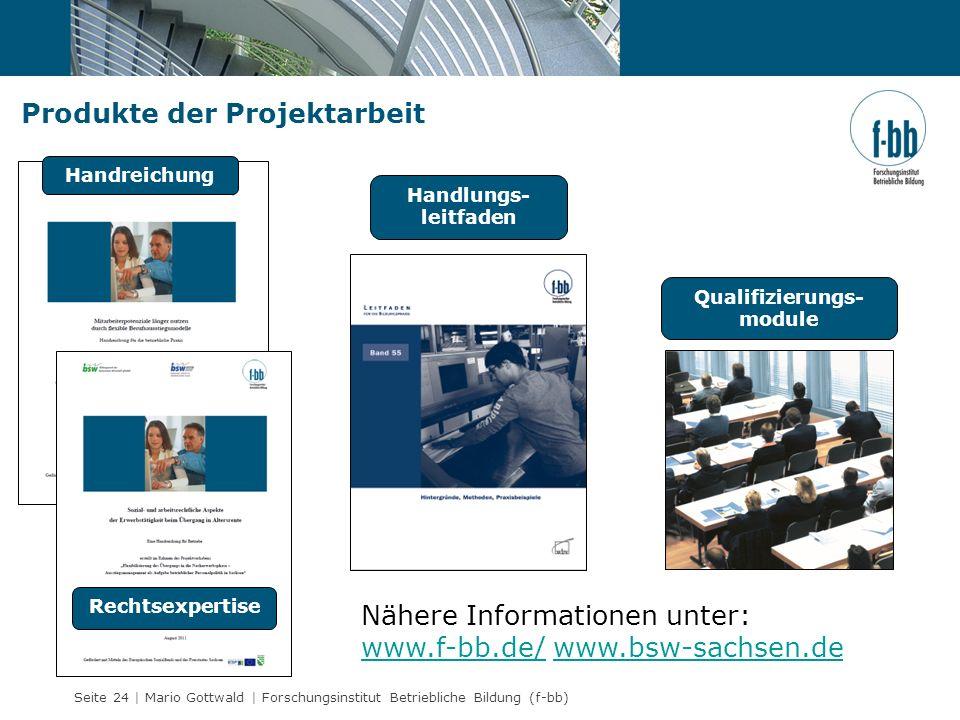 Seite 24 | Mario Gottwald | Forschungsinstitut Betriebliche Bildung (f-bb) Produkte der Projektarbeit Handreichung Rechtsexpertise Qualifizierungs- mo