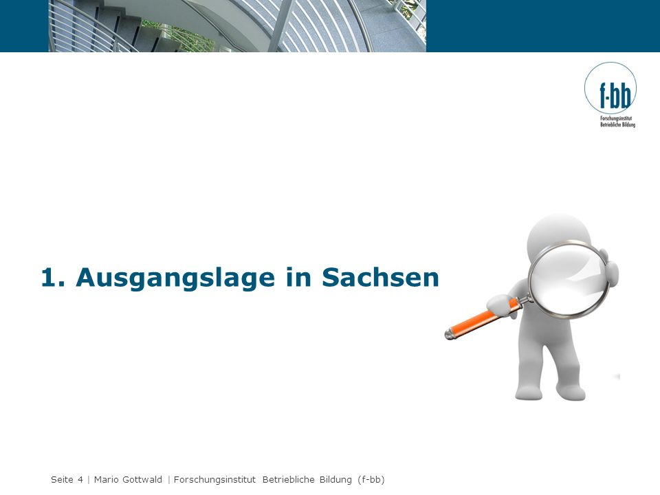 Seite 4 | Mario Gottwald | Forschungsinstitut Betriebliche Bildung (f-bb) 1. Ausgangslage in Sachsen