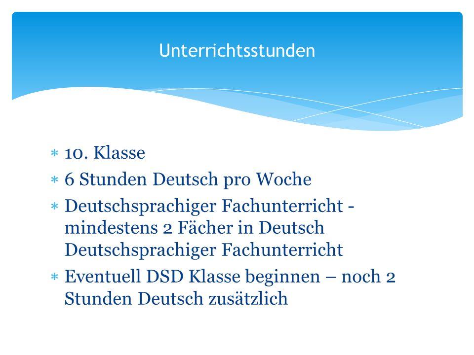 10. Klasse 6 Stunden Deutsch pro Woche Deutschsprachiger Fachunterricht - mindestens 2 Fächer in Deutsch Deutschsprachiger Fachunterricht Eventuell DS