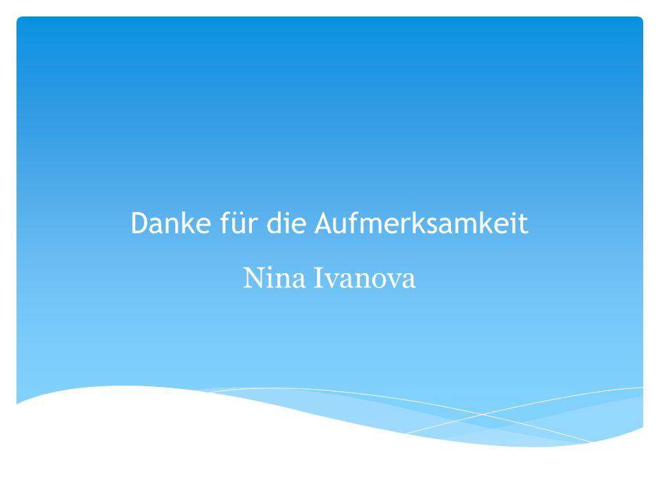 Danke für die Aufmerksamkeit Nina Ivanova