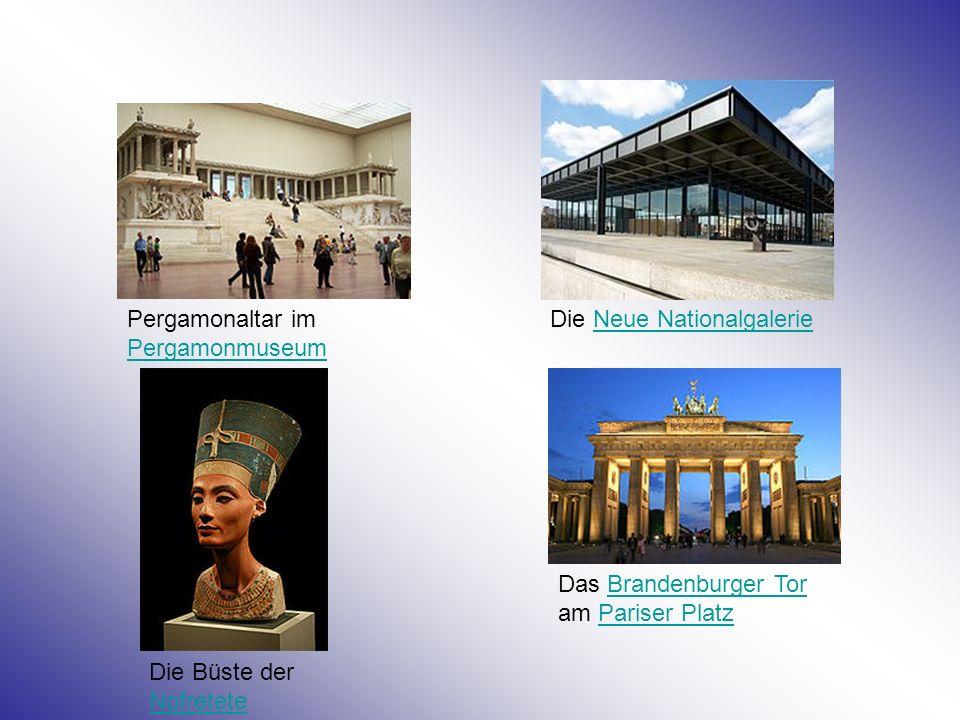 Pergamonaltar im Pergamonmuseum Pergamonmuseum Die Neue NationalgalerieNeue Nationalgalerie Die Büste der Nofretete Nofretete Das Brandenburger Tor am