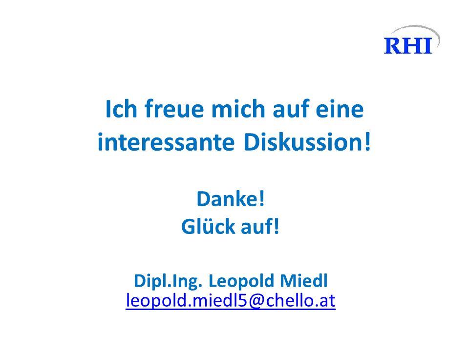 Ich freue mich auf eine interessante Diskussion! Danke! Glück auf! Dipl.Ing. Leopold Miedl leopold.miedl5@chello.at leopold.miedl5@chello.at