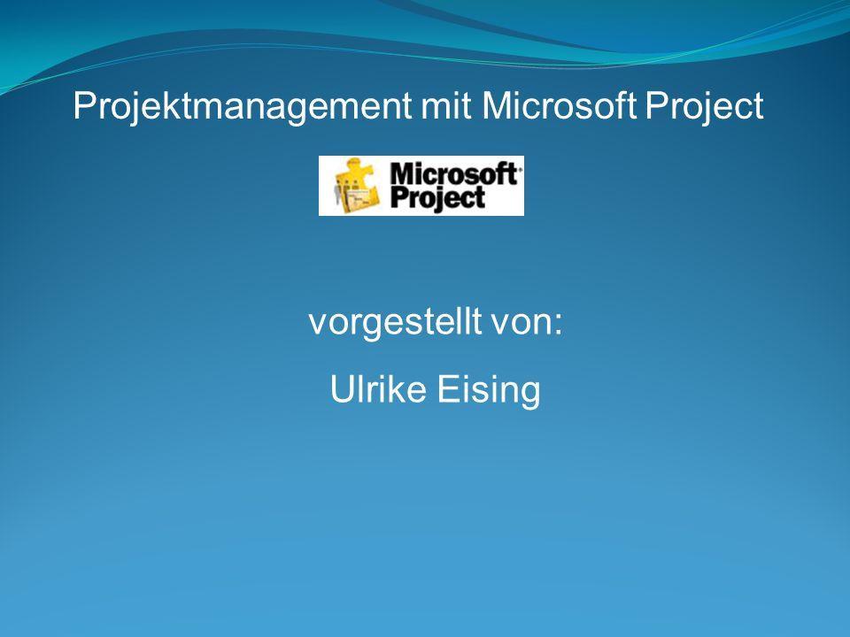 Projektmanagement mit Microsoft Project vorgestellt von: Ulrike Eising