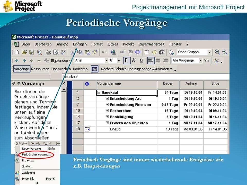 Periodische Vorgänge Periodisch Vorgänge sind immer wiederkehrende Ereignisse wie z.B. Besprechungen Projektmanagement mit Microsoft Project