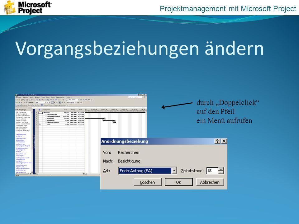 Vorgangsbeziehungen ändern durch Doppelclick auf den Pfeil ein Menü aufrufen Projektmanagement mit Microsoft Project