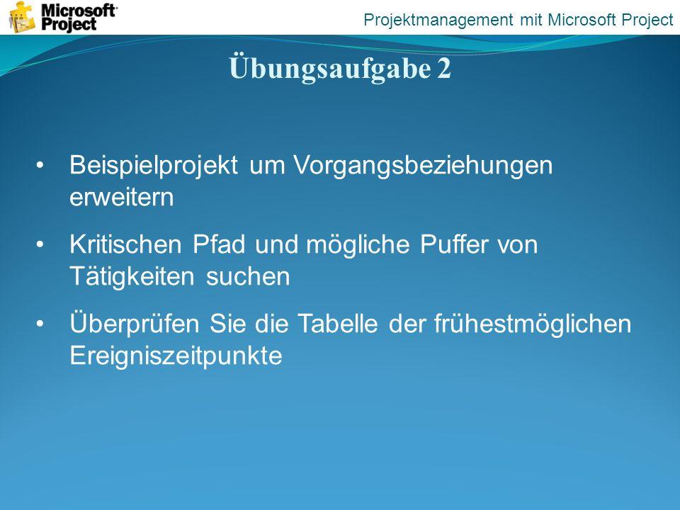 Übungsaufgabe 2 Projektmanagement mit Microsoft Project Beispielprojekt um Vorgangsbeziehungen erweitern Kritischen Pfad und mögliche Puffer von Tätig