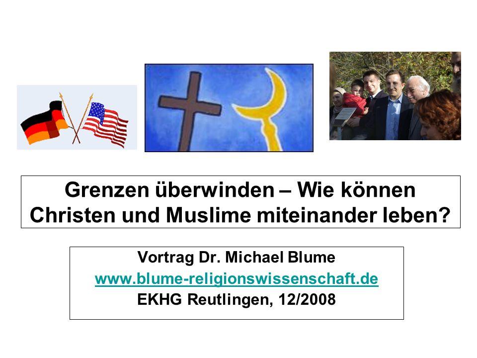 Grenzen überwinden – Wie können Christen und Muslime miteinander leben? Vortrag Dr. Michael Blume www.blume-religionswissenschaft.de EKHG Reutlingen,