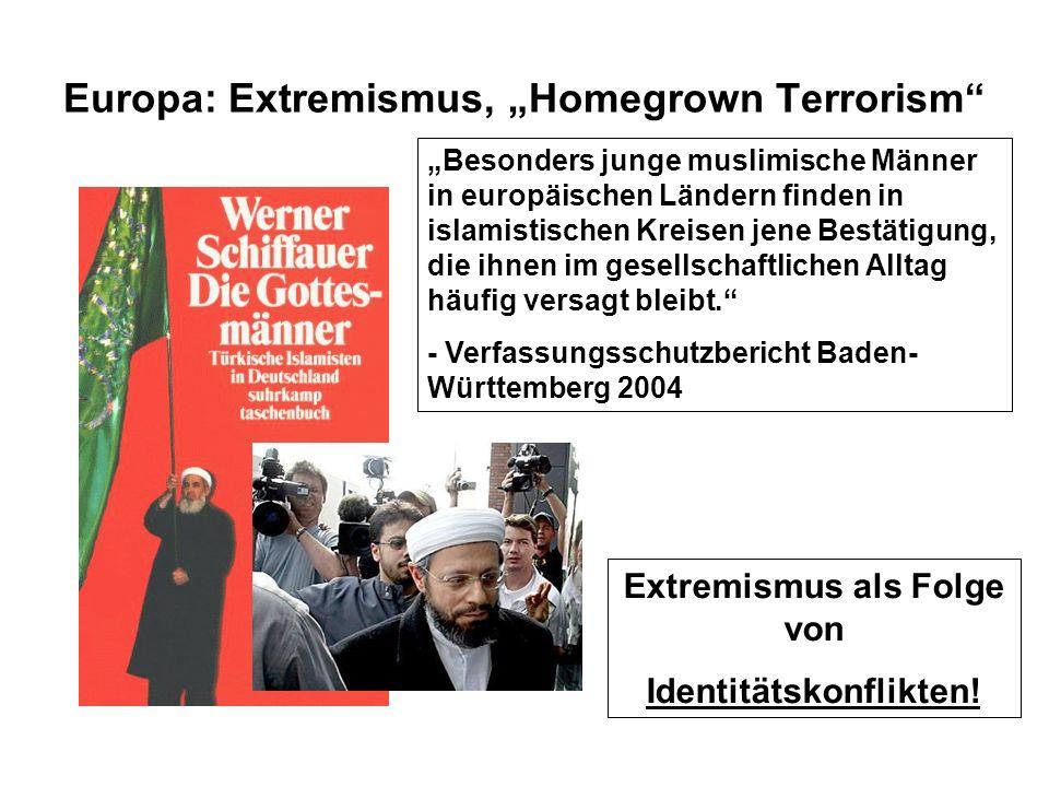 Europa: Extremismus, Homegrown Terrorism Besonders junge muslimische Männer in europäischen Ländern finden in islamistischen Kreisen jene Bestätigung,