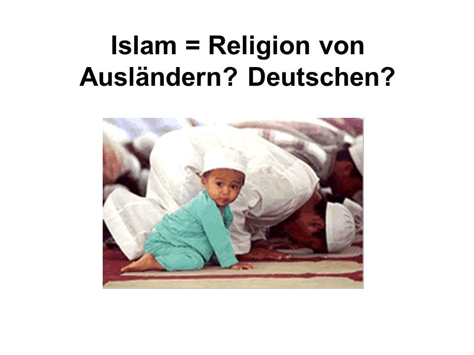Islam = Religion von Ausländern? Deutschen?