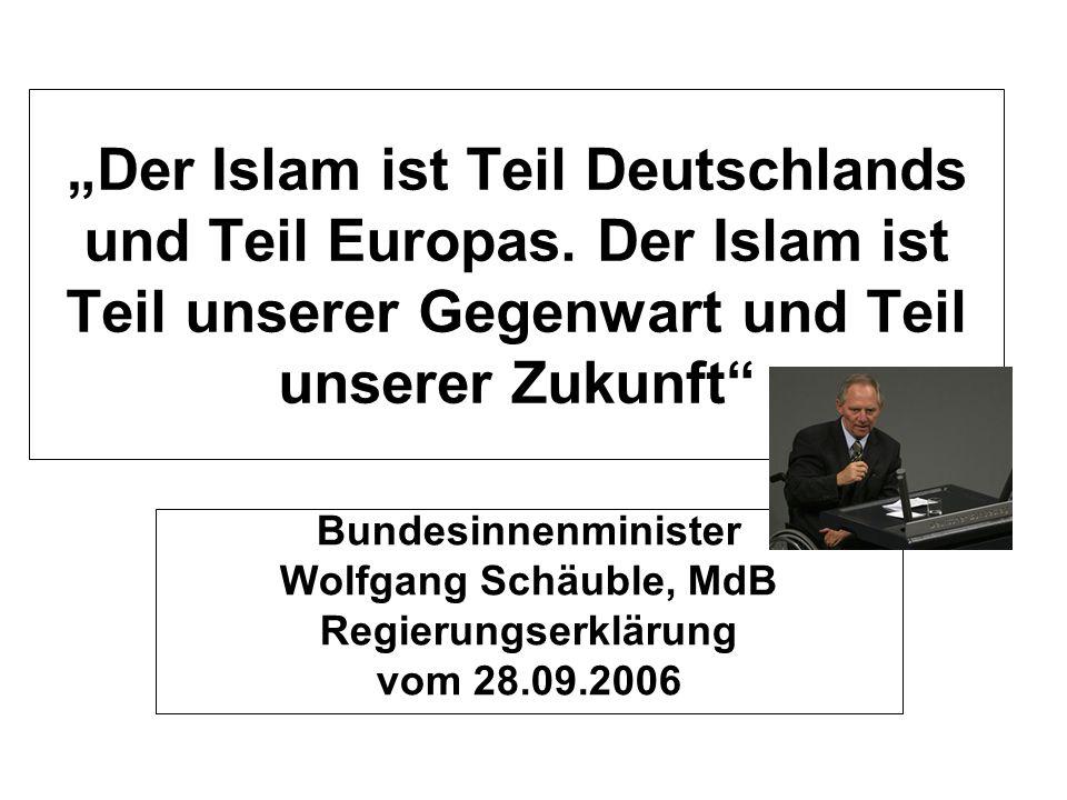 Der Islam ist Teil Deutschlands und Teil Europas. Der Islam ist Teil unserer Gegenwart und Teil unserer Zukunft Bundesinnenminister Wolfgang Schäuble,