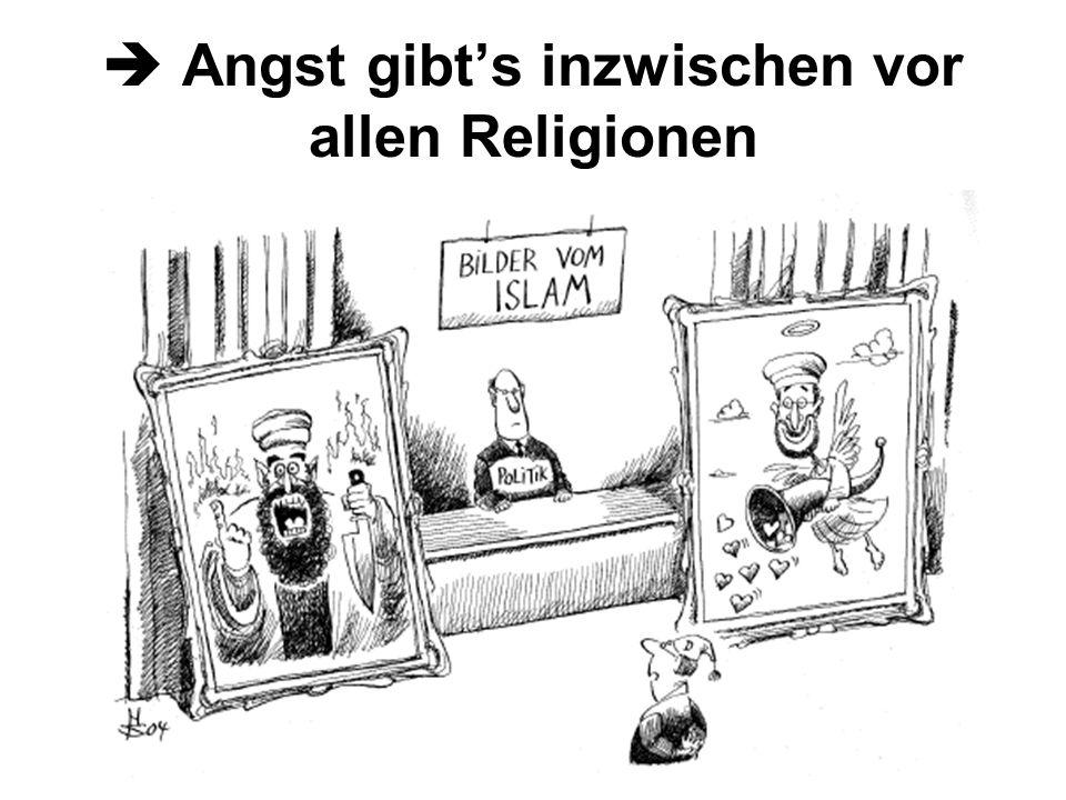 Angst gibts inzwischen vor allen Religionen