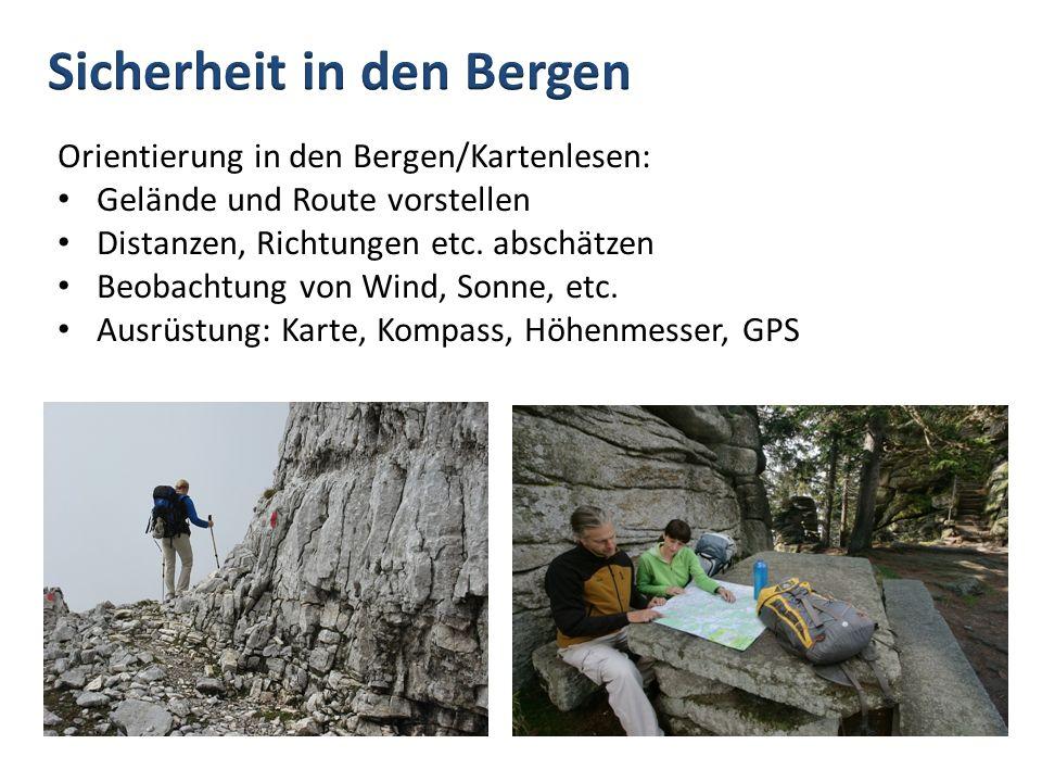 Orientierung in den Bergen/Kartenlesen: Gelände und Route vorstellen Distanzen, Richtungen etc. abschätzen Beobachtung von Wind, Sonne, etc. Ausrüstun