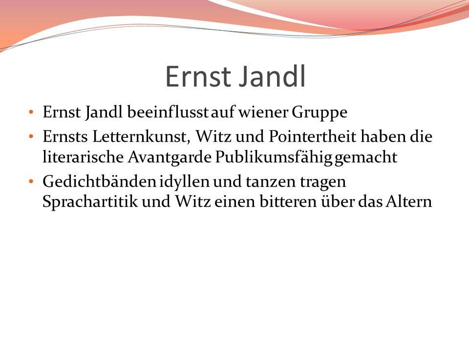 Ernst Jandl Ernst Jandl beeinflusst auf wiener Gruppe Ernsts Letternkunst, Witz und Pointertheit haben die literarische Avantgarde Publikumsfähig gema