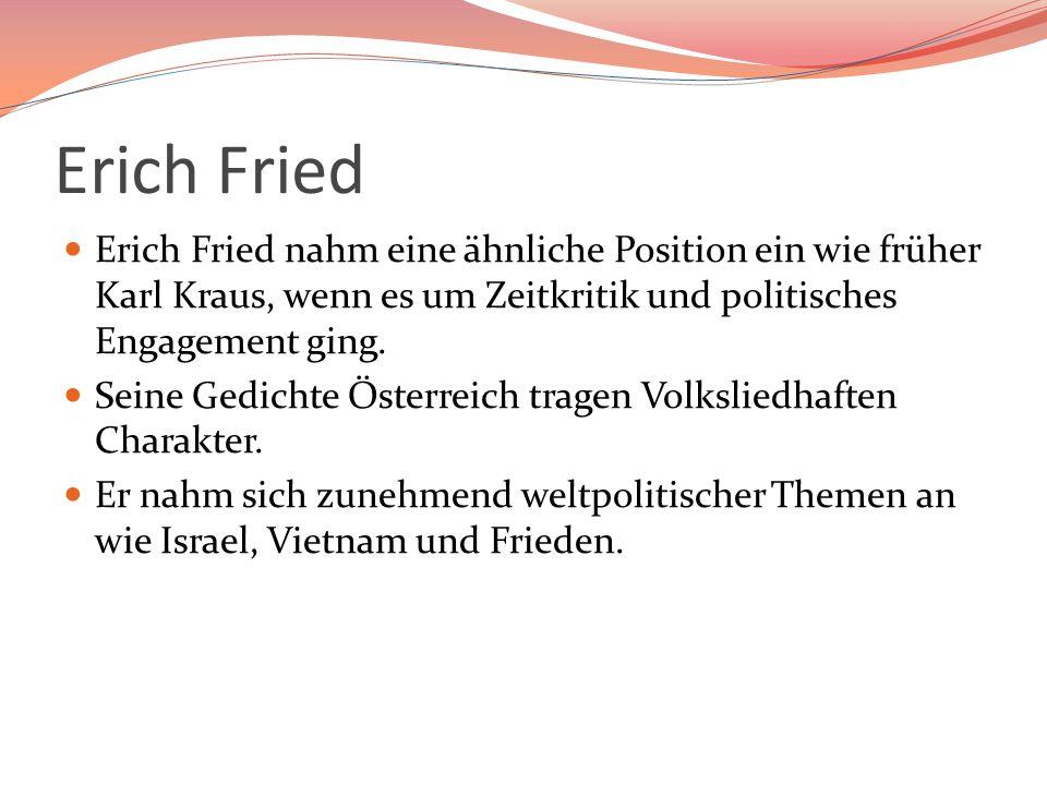 Erich Fried Erich Fried nahm eine ähnliche Position ein wie früher Karl Kraus, wenn es um Zeitkritik und politisches Engagement ging. Seine Gedichte Ö