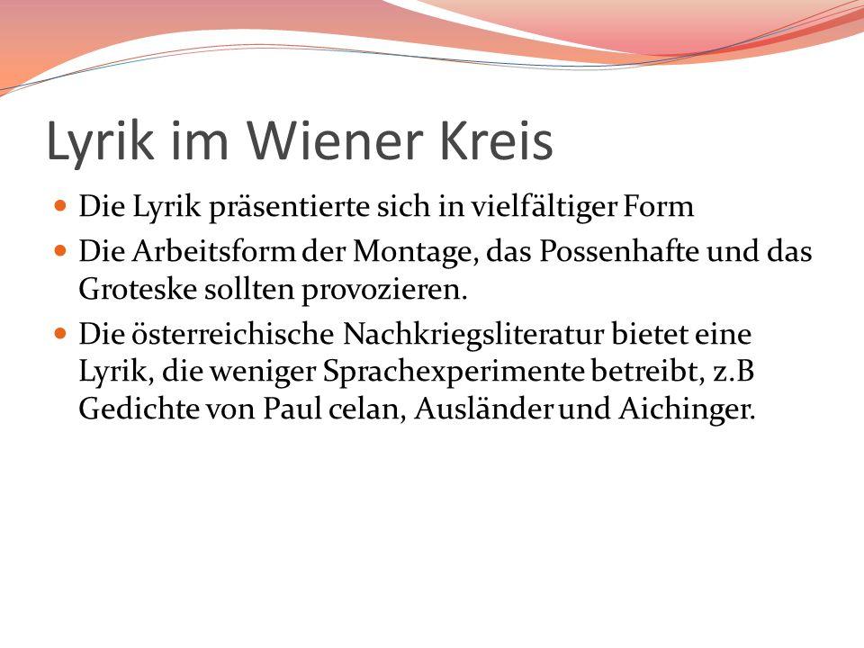 Lyrik im Wiener Kreis Die Lyrik präsentierte sich in vielfältiger Form Die Arbeitsform der Montage, das Possenhafte und das Groteske sollten provozier