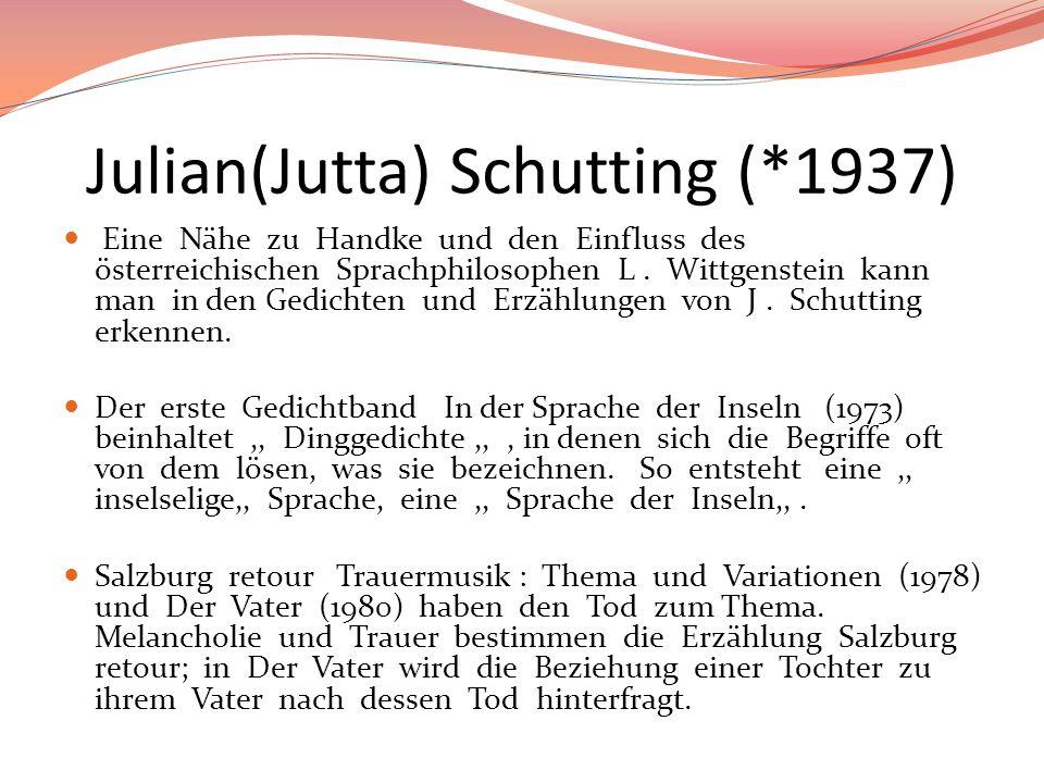 Julian(Jutta) Schutting (*1937) Eine Nähe zu Handke und den Einfluss des österreichischen Sprachphilosophen L. Wittgenstein kann man in den Gedichten